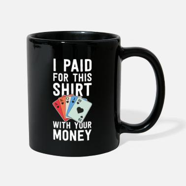 Casino Poker Shirts Funny I Paid For This Shirt With - Mug