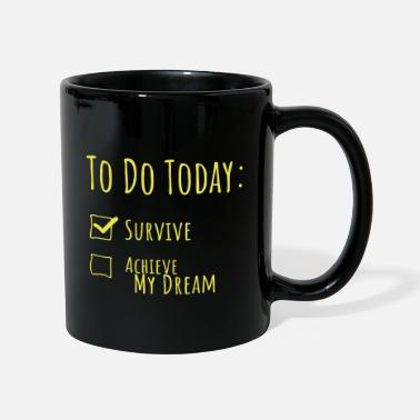 Fulfil To Do for Today: Survive & Fulfill a Dream - Mug