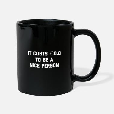0.0 It cost € 0.0 to be a nice person - Cooles Zitat - Tasse einfarbig