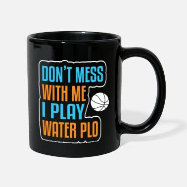 Plo Dont Mess With Me I Play Water Plo - Mug