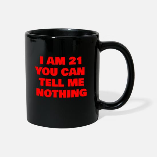 Legal Age Mugs & Drinkware - i am 21 you can tell me nothing - Mug black