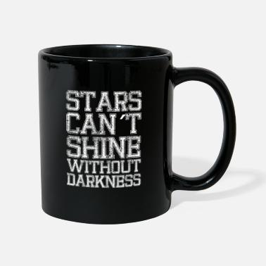 Birthday STARS CANT SHINE WITHOUT DARKNESS GIFT IDEA - Tasse