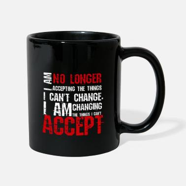 I Am Awesome I am no longer accepting the things i can't change - Mug