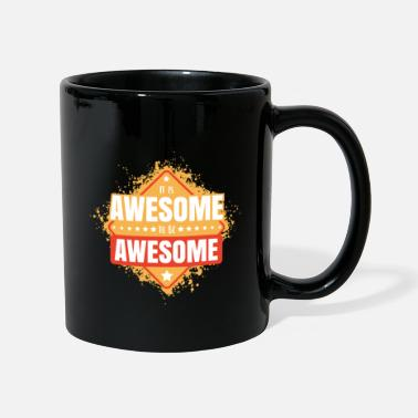 Awesome It is awesome to be awesome. - Mug