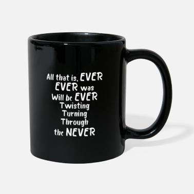 Ever All that is, ever, ever was, will be ever Twisting - Mug