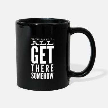 Slogan We Will All Get There Somehow - Mug