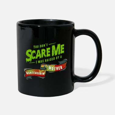 Dont You Don't Scare Me I Was Raised By A Montenegrin - Mug