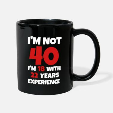 Years 40 is like 18 only with 22 years of birthday experience - Mug