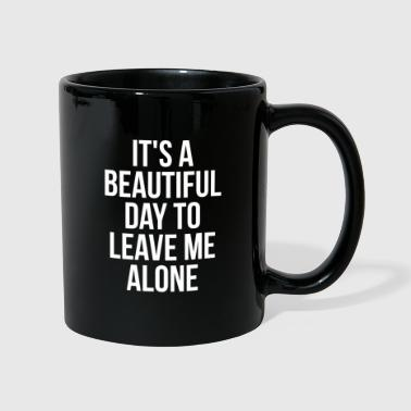 It's a Beautiful Day To Leave Me Alone - Tasse einfarbig