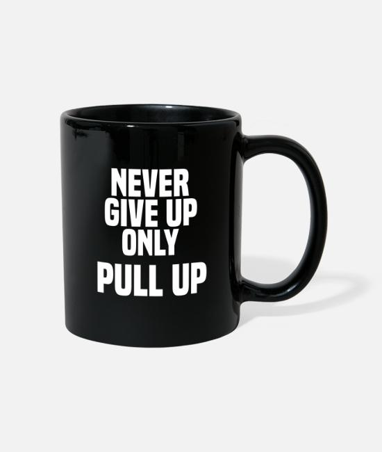 Look Good Mugs & Drinkware - Never Give Up Only Pull Up - Mug black