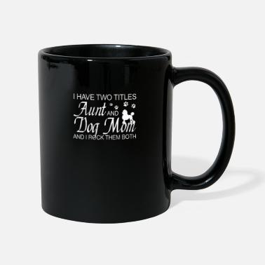 Two I Have Two Title Aunt And Dog Mom - Mug