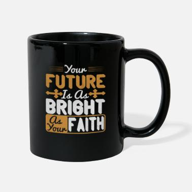Sweatshirt Your future is as bright as your Faith - Mug
