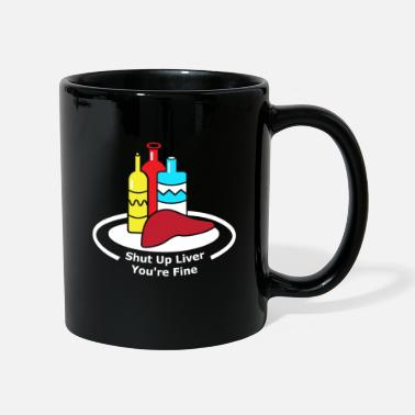 Drink Shut Up Liver You're Fine Drinking Party Drink Alc - Mug