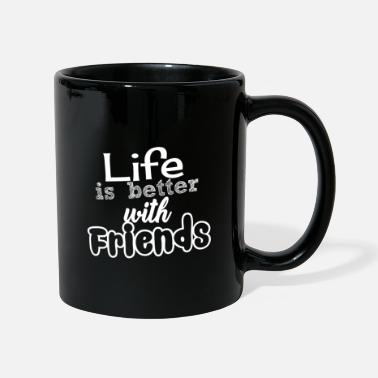 Life is Better with Friends - Mug
