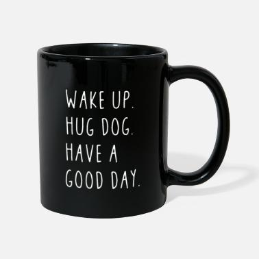 Girlfriend Wake up. Hug Dog. Have a good day. Saying - Mug