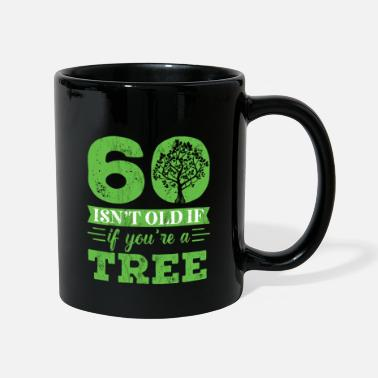 Over 60 Isn't old if you're a Tree funny birthday - Mug