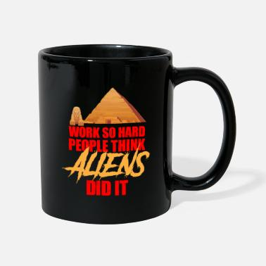 Maxamillion Work so hard People think Aliens did it - Tasse