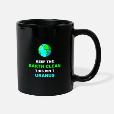 Enviromental Keep The Earth Clean This Isnt Uranus | - Mug