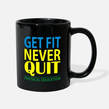 Get Fit Never Quit Physical Education Quote - Mug