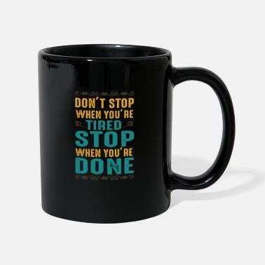 Do Not Stop When Youre Tired Stop When Youre Done Do not stop when you're tired stop when you're done - Mug