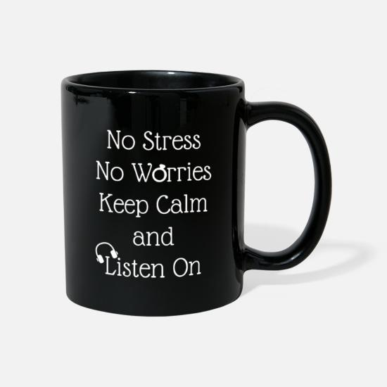 Music Mugs & Drinkware - No Stress No Worries Keep Calm And Listen On Music - Mug black