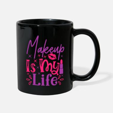 Kosmetik Beauty Spruch Makeup Is My Life - Tasse