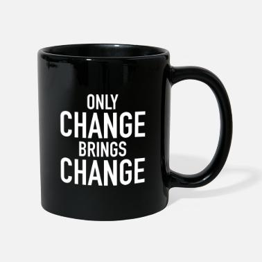 Change Only Change Brings Change - Mugg