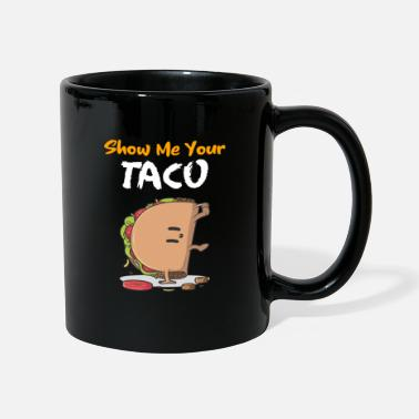 Show Me Your Taco - Tasse