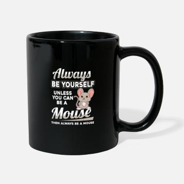 Mouse Be yourself mouse mouse mouse rodent mouse - Full Colour Mug