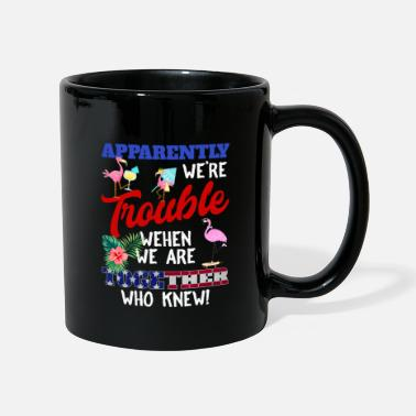 We Re The Apparently We re Trouble When We Are Together - Mug