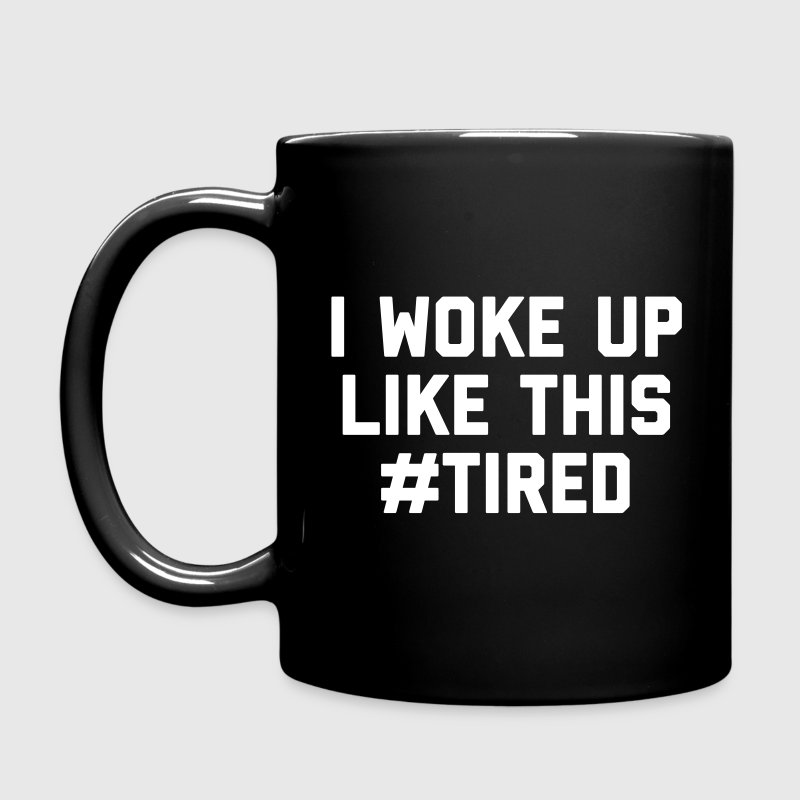 Woke Up Tired Funny Quote - Full Colour Mug