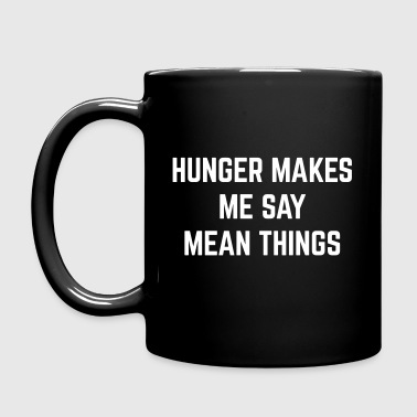 Hunger Mean Things Funny Quote - Mug uni