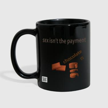 SEX isnt the payment - chocolate is - Yksivärinen muki
