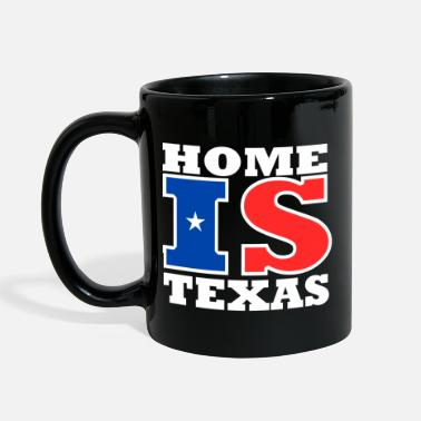 Texas Texas - Home is Texas - Mug