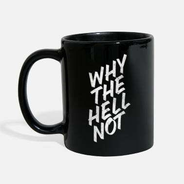 why the hell not - Spruch - Tasse