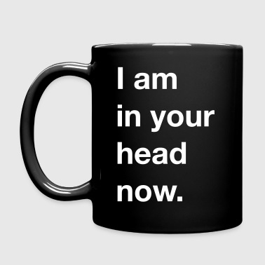 I am in your head now. - Tasse einfarbig