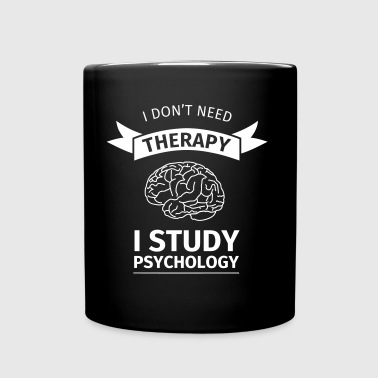 I don't neet therapy I study psychology - Tasse einfarbig