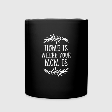 Home Is Where Your Mom Is - Tasse einfarbig