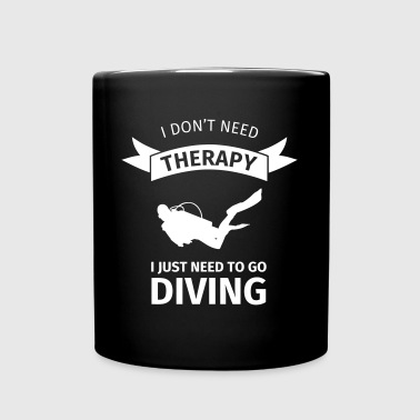I don't neet therapy I just need to go diving - Tasse einfarbig