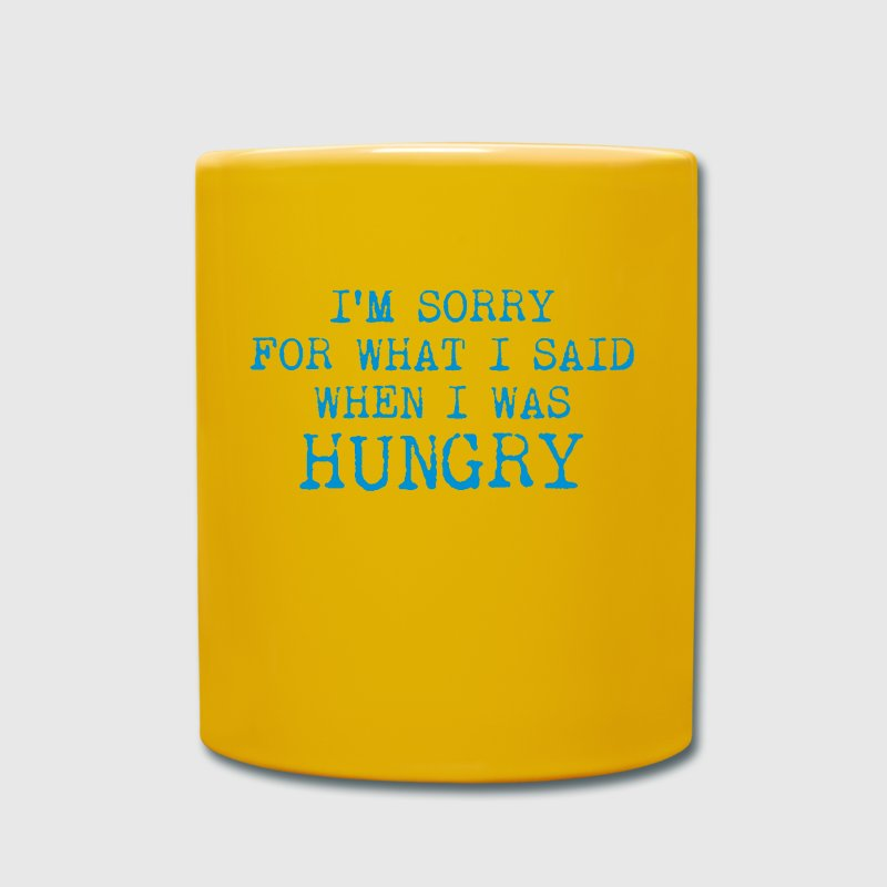 I'm sorry for what I said when I was Hungry - Tasse einfarbig
