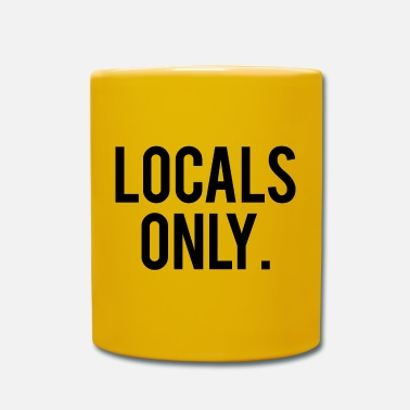 Local Local Quote Locals Only - Mug