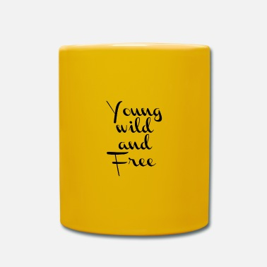 Young Wild And Free Young wild and free - Mug