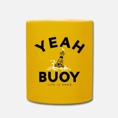 Yeah Yeah Buoy Life Is Good Quote Graphic - Mug