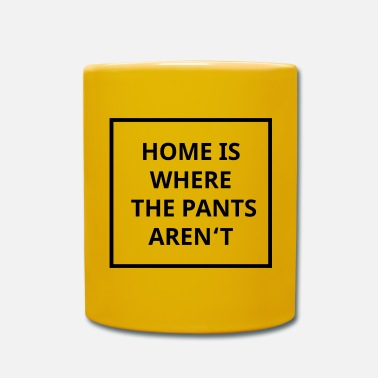 Home Is Where The Pants Are not - Mug