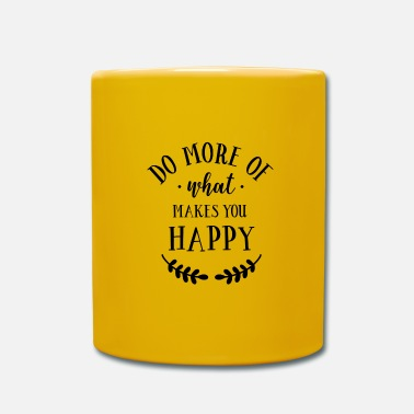 Happy Do More Of What Makes You Happy - Tasse