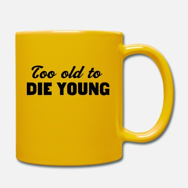 Young Too Old to Die Young - Mug