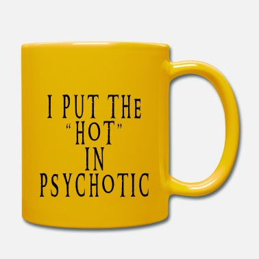 Psychotic I am hot and psychotic - Mug