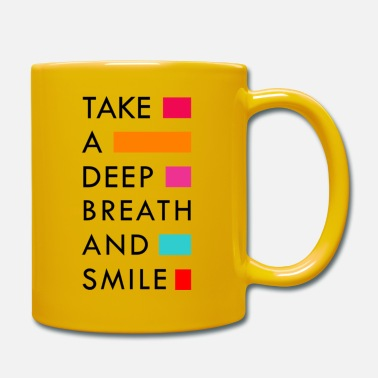 Take A Deep Breath and Smile - Tasse