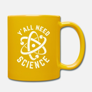 Element &amp Awesome Science Design Quote Y'All Need Science - Tasse