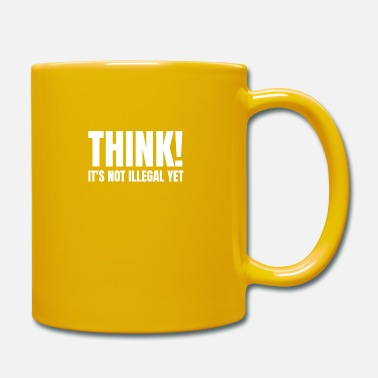 Think! Its Not Illegal Yet - Mug